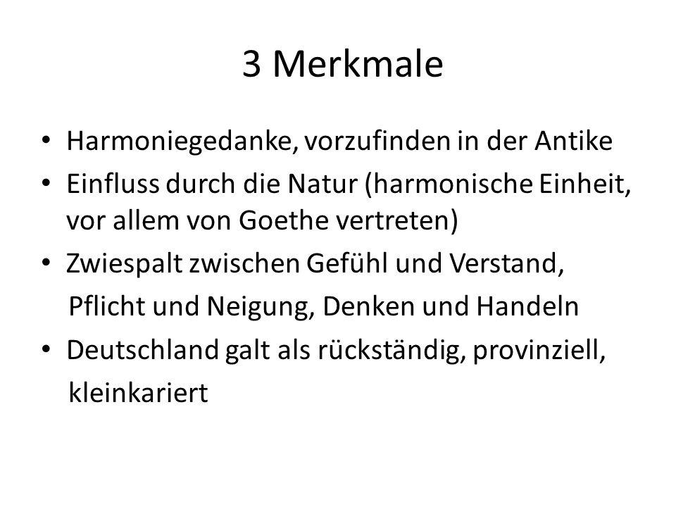 3 Merkmale Harmoniegedanke, vorzufinden in der Antike Einfluss durch die Natur (harmonische Einheit, vor allem von Goethe vertreten) Zwiespalt zwischen Gefühl und Verstand, Pflicht und Neigung, Denken und Handeln Deutschland galt als rückständig, provinziell, kleinkariert