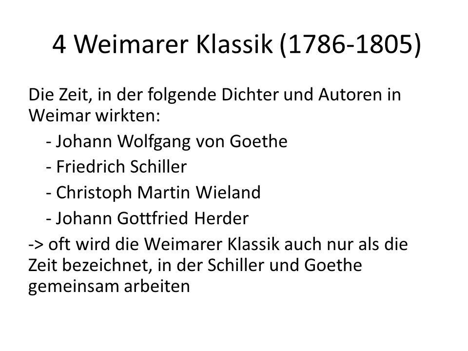 4 Weimarer Klassik (1786-1805) Die Zeit, in der folgende Dichter und Autoren in Weimar wirkten: - Johann Wolfgang von Goethe - Friedrich Schiller - Christoph Martin Wieland - Johann Gottfried Herder -> oft wird die Weimarer Klassik auch nur als die Zeit bezeichnet, in der Schiller und Goethe gemeinsam arbeiten