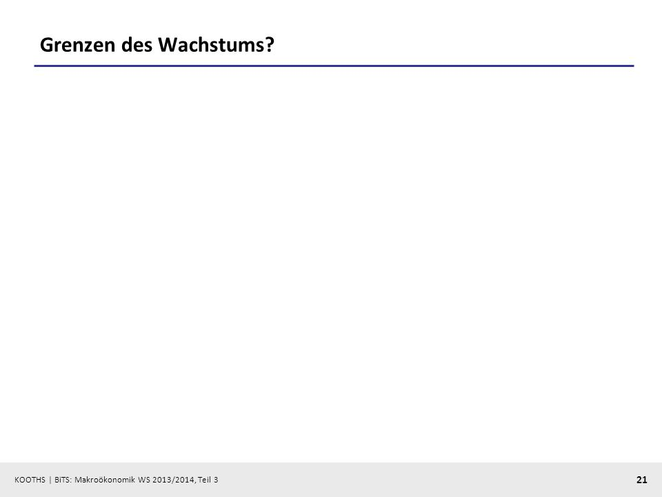 KOOTHS   BiTS: Makroökonomik WS 2013/2014, Teil 3 21 Grenzen des Wachstums?