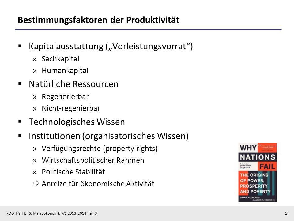 KOOTHS   BiTS: Makroökonomik WS 2013/2014, Teil 3 5 Bestimmungsfaktoren der Produktivität Kapitalausstattung (Vorleistungsvorrat) »Sachkapital »Humank