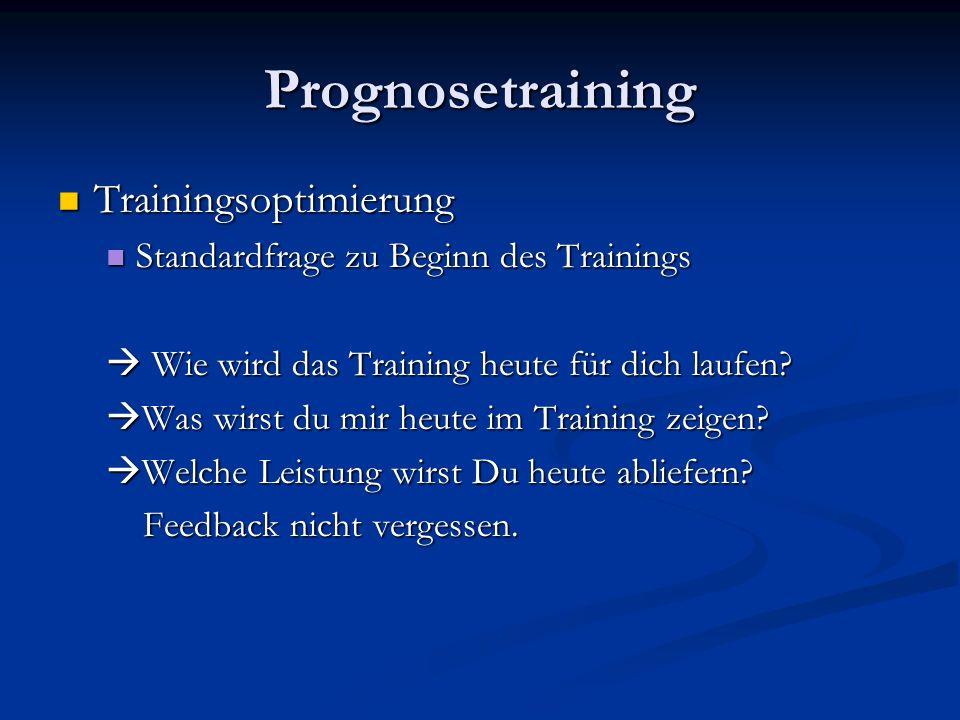 Prognosetraining Trainingsoptimierung Trainingsoptimierung Standardfrage zu Beginn des Trainings Standardfrage zu Beginn des Trainings Wie wird das Tr