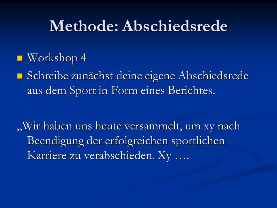 Methode: Abschiedsrede Workshop 4 Workshop 4 Schreibe zunächst deine eigene Abschiedsrede aus dem Sport in Form eines Berichtes. Schreibe zunächst dei