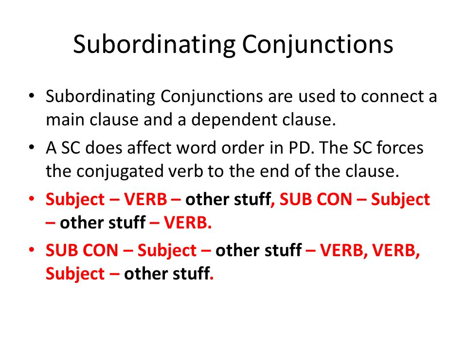 Subordinating Conjunctions Subordinating Conjunctions are used to connect a main clause and a dependent clause.