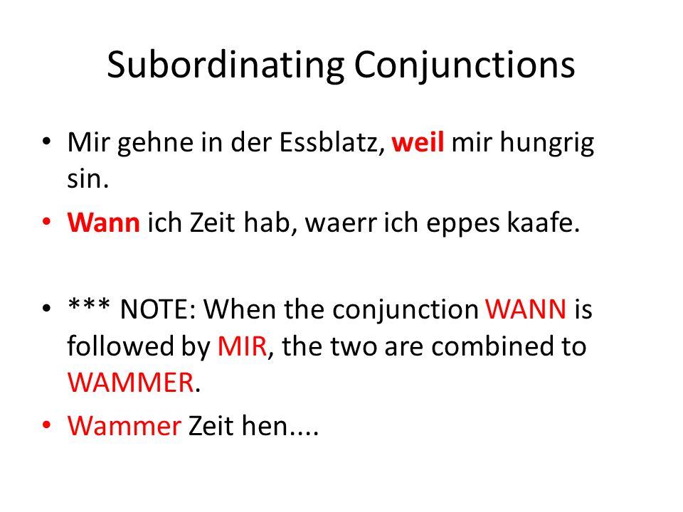 Subordinating Conjunctions Mir gehne in der Essblatz, weil mir hungrig sin.