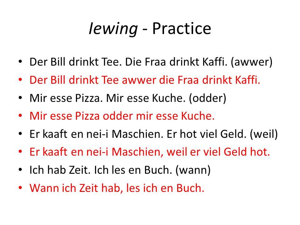 Iewing - Practice Der Bill drinkt Tee. Die Fraa drinkt Kaffi.
