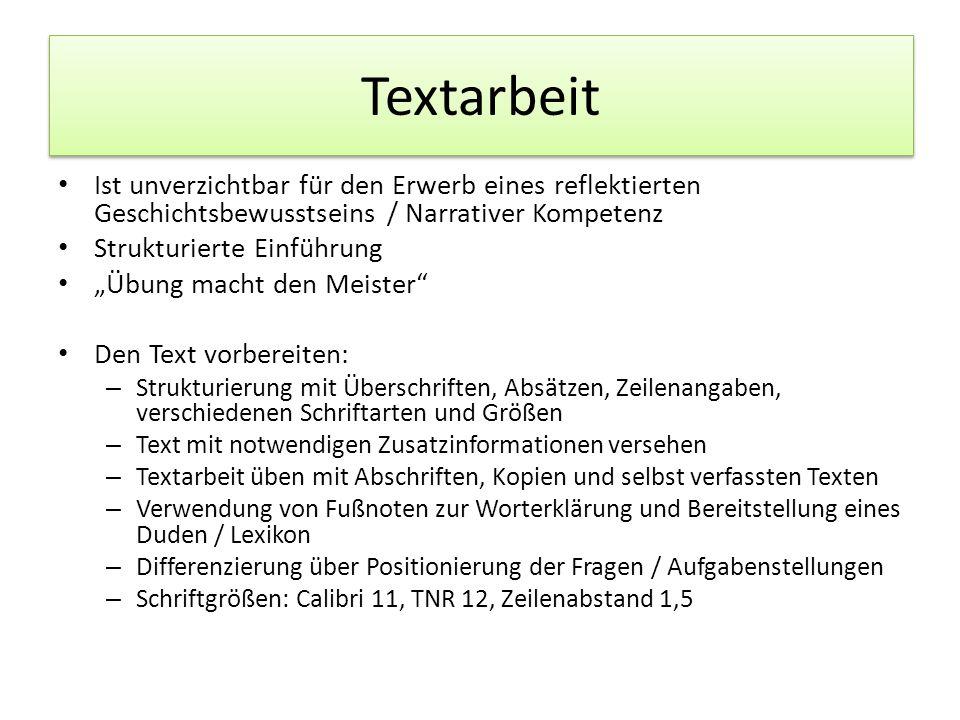 Textarbeit Ist unverzichtbar für den Erwerb eines reflektierten Geschichtsbewusstseins / Narrativer Kompetenz Strukturierte Einführung Übung macht den