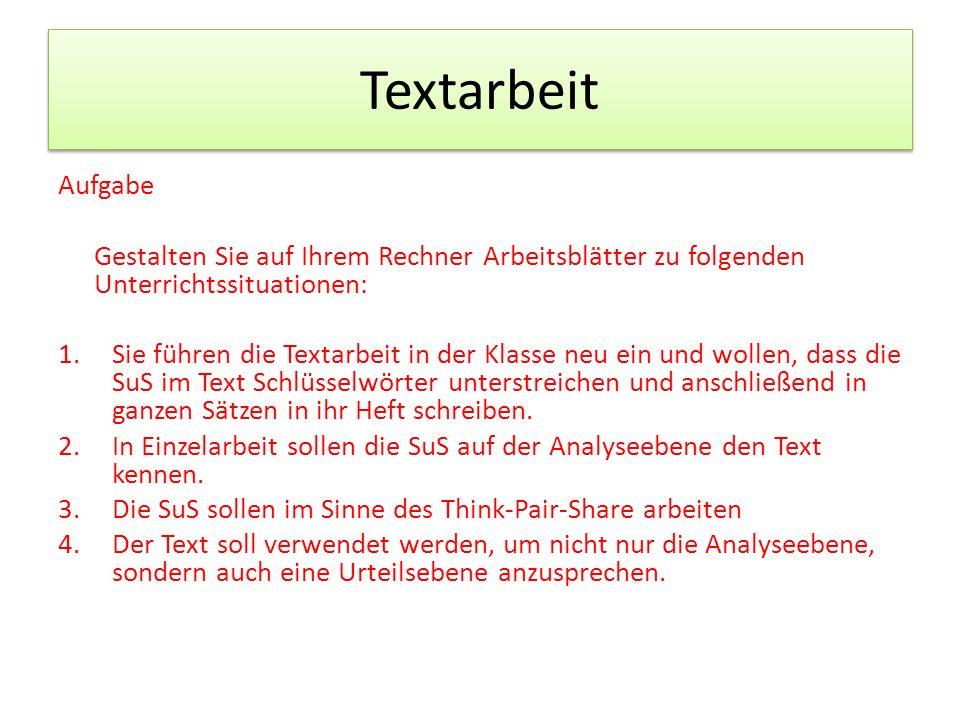 Textarbeit Aufgabe Gestalten Sie auf Ihrem Rechner Arbeitsblätter zu folgenden Unterrichtssituationen: 1.Sie führen die Textarbeit in der Klasse neu e