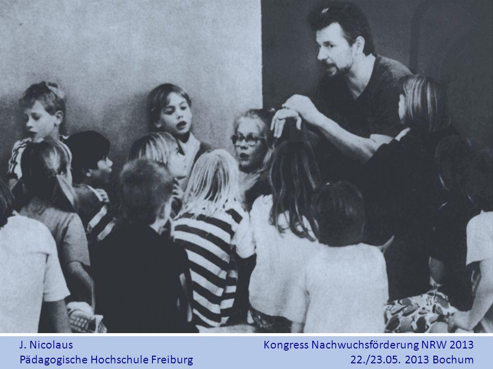 J. Nicolaus Pädagogische Hochschule Freiburg Kongress Nachwuchsförderung NRW 2013 22./23.05. 2013 Bochum
