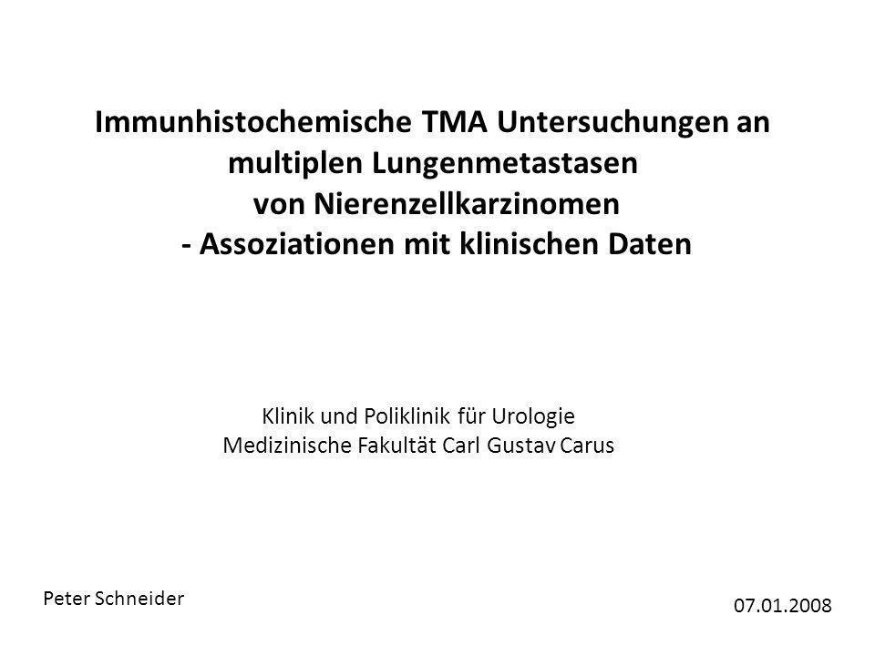 Immunhistochemische TMA Untersuchungen an multiplen Lungenmetastasen von Nierenzellkarzinomen - Assoziationen mit klinischen Daten Peter Schneider 07.