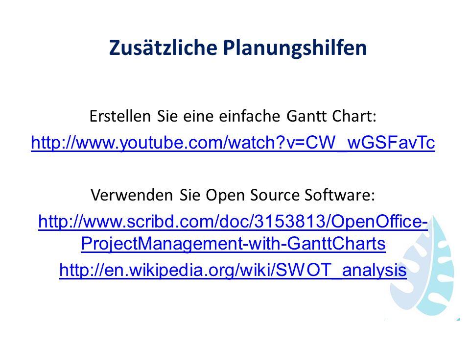 Zusätzliche Planungshilfen Erstellen Sie eine einfache Gantt Chart: http://www.youtube.com/watch?v=CW_wGSFavTc Verwenden Sie Open Source Software: htt