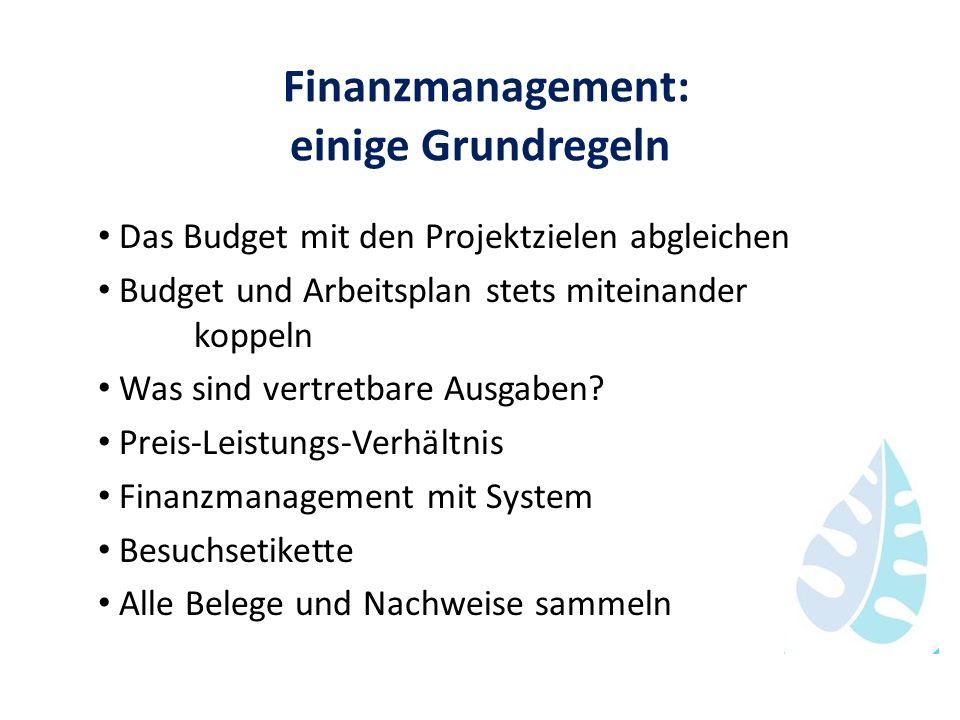Finanzmanagement: einige Grundregeln Das Budget mit den Projektzielen abgleichen Budget und Arbeitsplan stets miteinander koppeln Was sind vertretbare