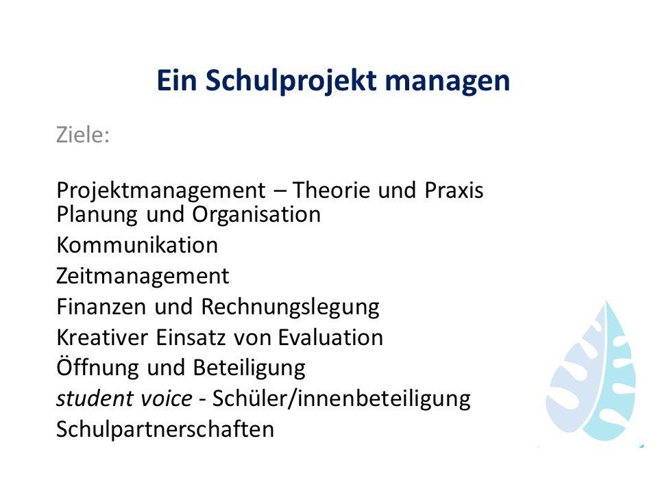 Ein Schulprojekt managen Ziele: Projektmanagement – Theorie und Praxis Planung und Organisation Kommunikation Zeitmanagement Finanzen und Rechnungsleg