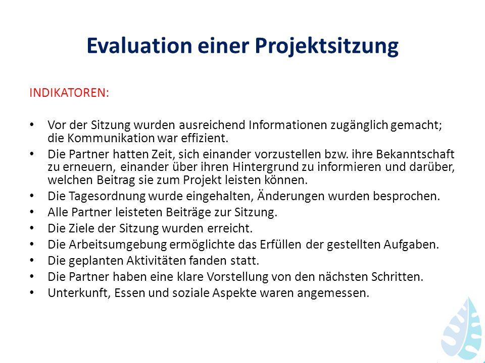 Evaluation einer Projektsitzung INDIKATOREN: Vor der Sitzung wurden ausreichend Informationen zugänglich gemacht; die Kommunikation war effizient. Die
