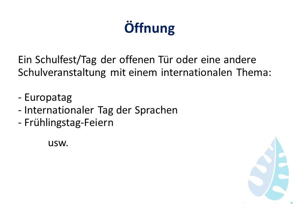 Öffnung Ein Schulfest/Tag der offenen Tür oder eine andere Schulveranstaltung mit einem internationalen Thema: - Europatag - Internationaler Tag der S