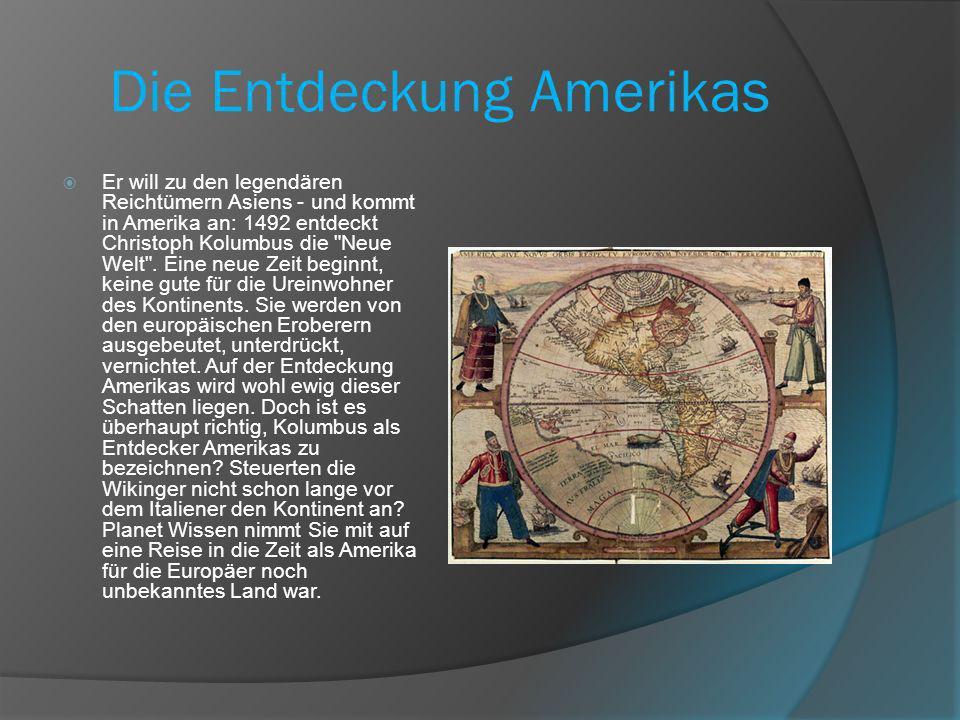 Die Entdeckung Amerikas Er will zu den legendären Reichtümern Asiens - und kommt in Amerika an: 1492 entdeckt Christoph Kolumbus die Neue Welt .