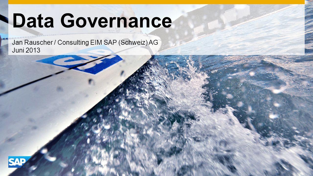 Data Governance Mit Data Governance grosse Datenmengen bewältigen Master Data Governance im Einsatz zusammen mit Data Services, ERP und HANA - heute und morgen Jan Rauscher / Consulting EIM SAP (Schweiz) AG Juni 2013