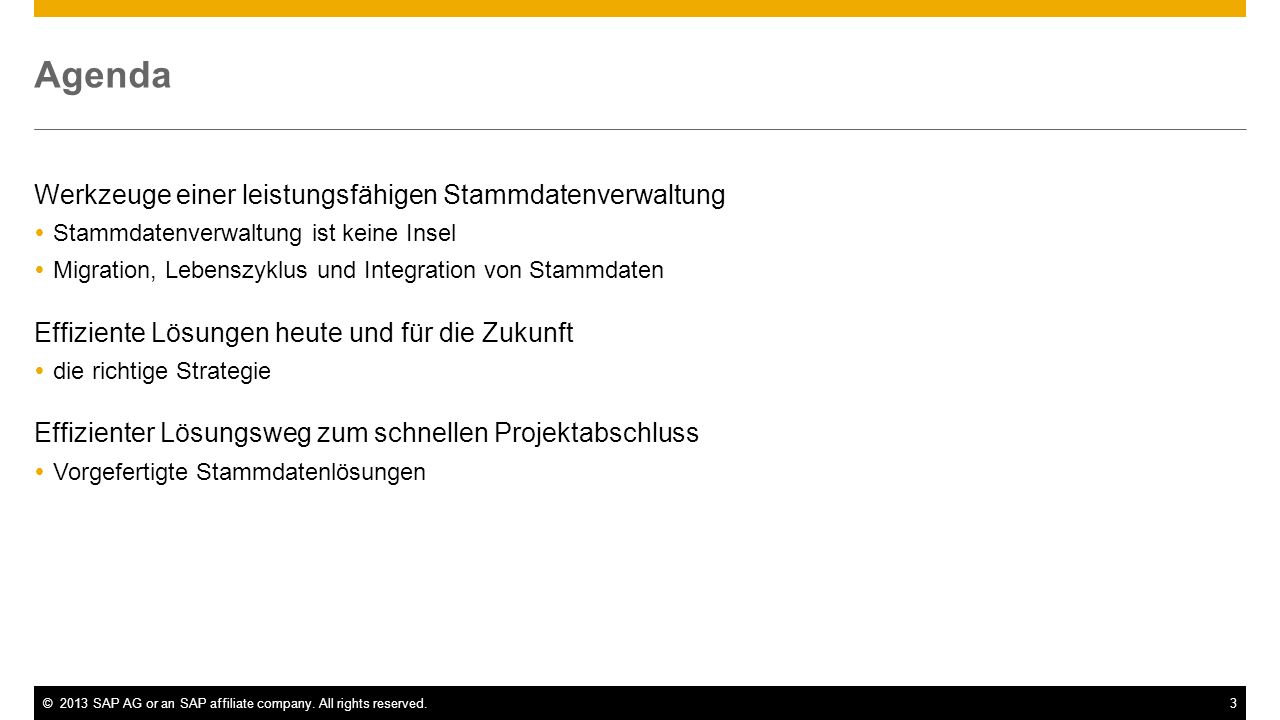 ©2013 SAP AG or an SAP affiliate company. All rights reserved.3 Agenda Werkzeuge einer leistungsfähigen Stammdatenverwaltung Stammdatenverwaltung ist