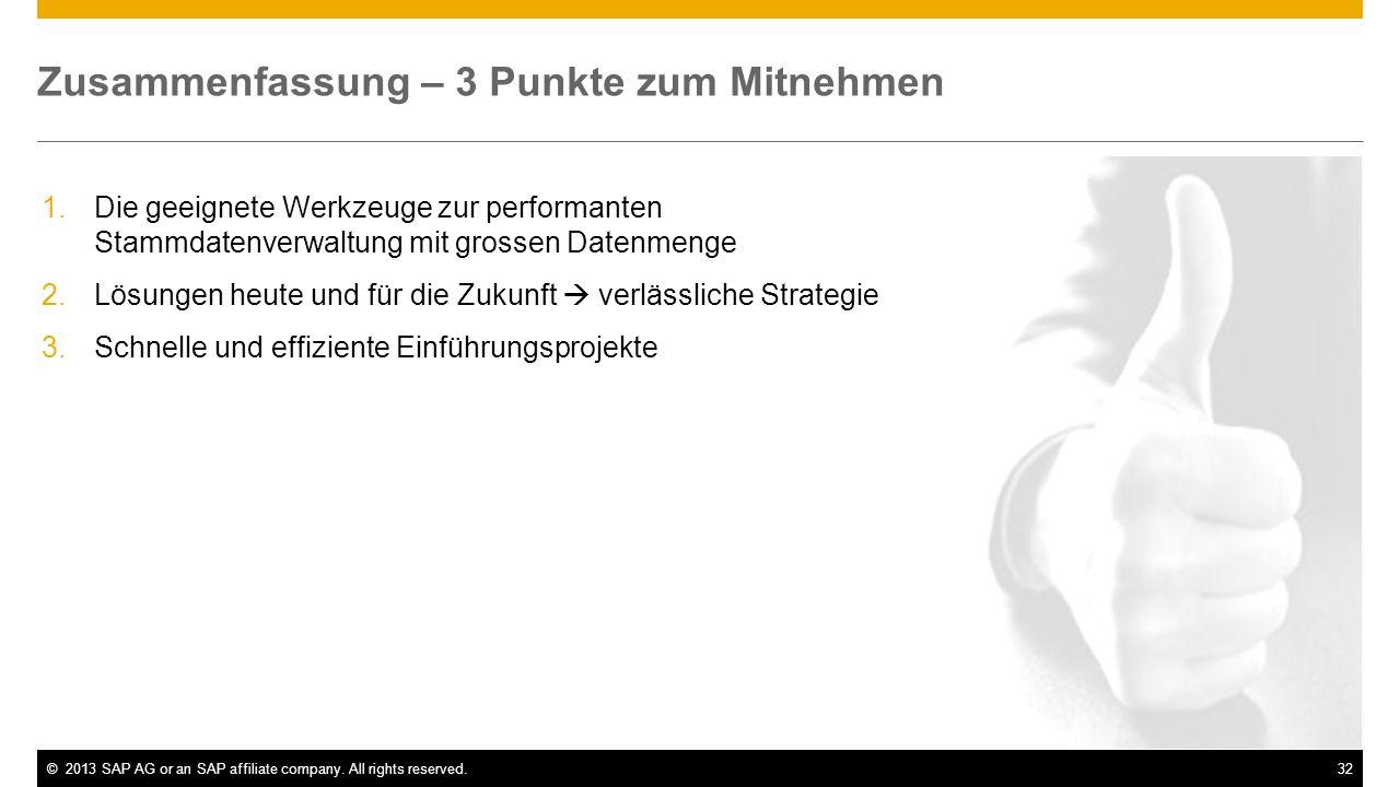 ©2013 SAP AG or an SAP affiliate company. All rights reserved.32 Zusammenfassung – 3 Punkte zum Mitnehmen 1.Die geeignete Werkzeuge zur performanten S