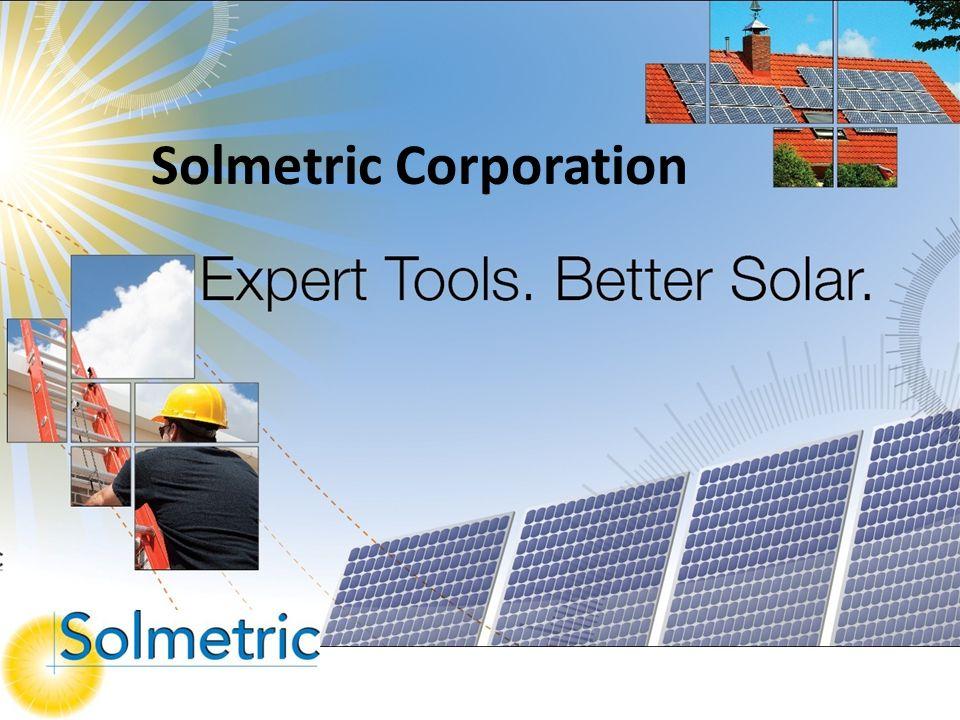 2005 gegründet Firmensitz in Sebastopol, Kalifornien, USA Solmetrics professionelle Produkte werden wegen ihrer Genauigkeit und Effizienz von Fachleuten weltweit eingesetzt Über Solmetric