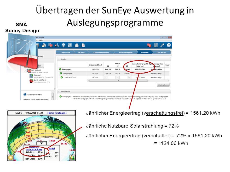 Übertragen der SunEye Auswertung in Auslegungsprogramme SMA Sunny Design Jährlicher Energieertrag (verschattungsfrei) = 1561.20 kWh Jährliche Nutzbare
