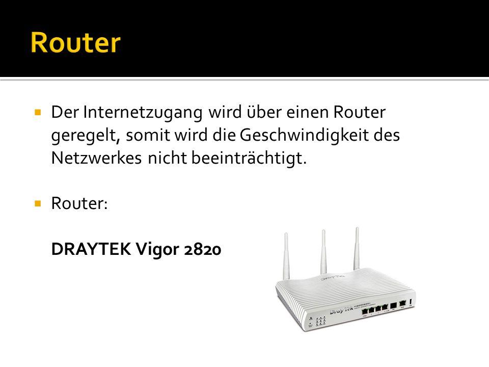 Der Internetzugang wird über einen Router geregelt, somit wird die Geschwindigkeit des Netzwerkes nicht beeinträchtigt. Router: DRAYTEK Vigor 2820