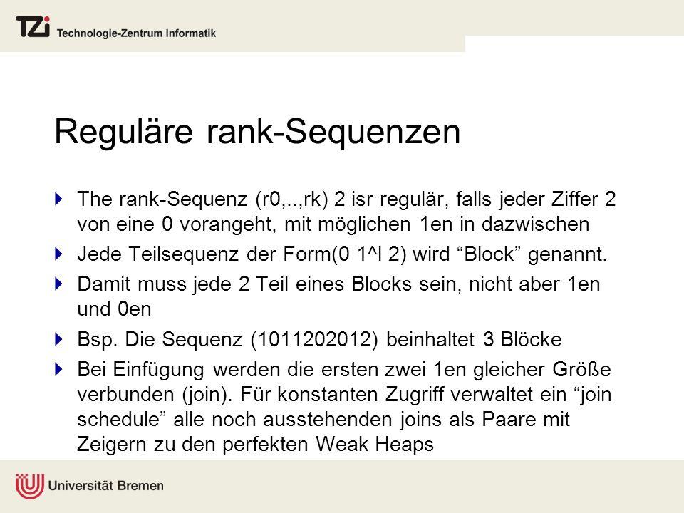 Reguläre rank-Sequenzen The rank-Sequenz (r0,..,rk) 2 isr regulär, falls jeder Ziffer 2 von eine 0 vorangeht, mit möglichen 1en in dazwischen Jede Teilsequenz der Form(0 1^l 2) wird Block genannt.