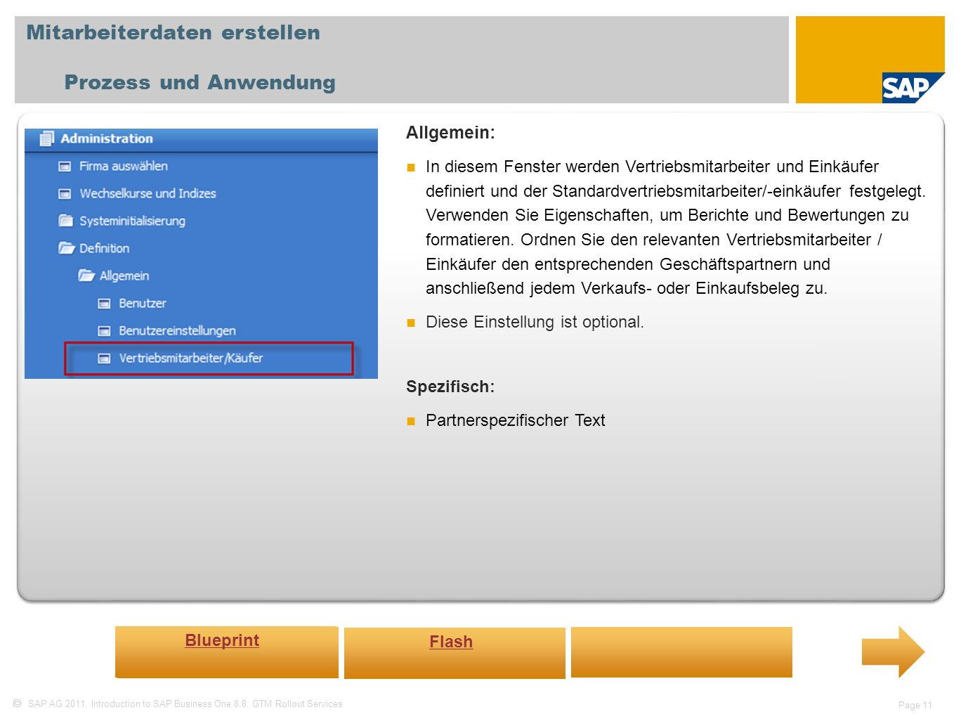 SAP AG 2011, Introduction to SAP Business One 8.8, GTM Rollout Services Page 11 Mitarbeiterdaten erstellen Prozess und Anwendung Allgemein: In diesem