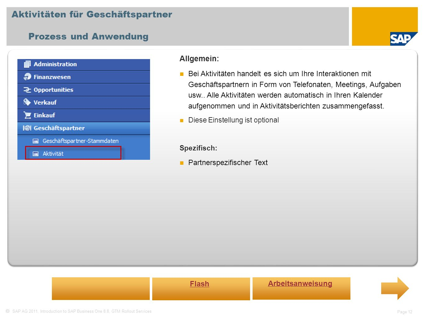 SAP AG 2011, Introduction to SAP Business One 8.8, GTM Rollout Services Page 12 Aktivitäten für Geschäftspartner Prozess und Anwendung Allgemein: Bei