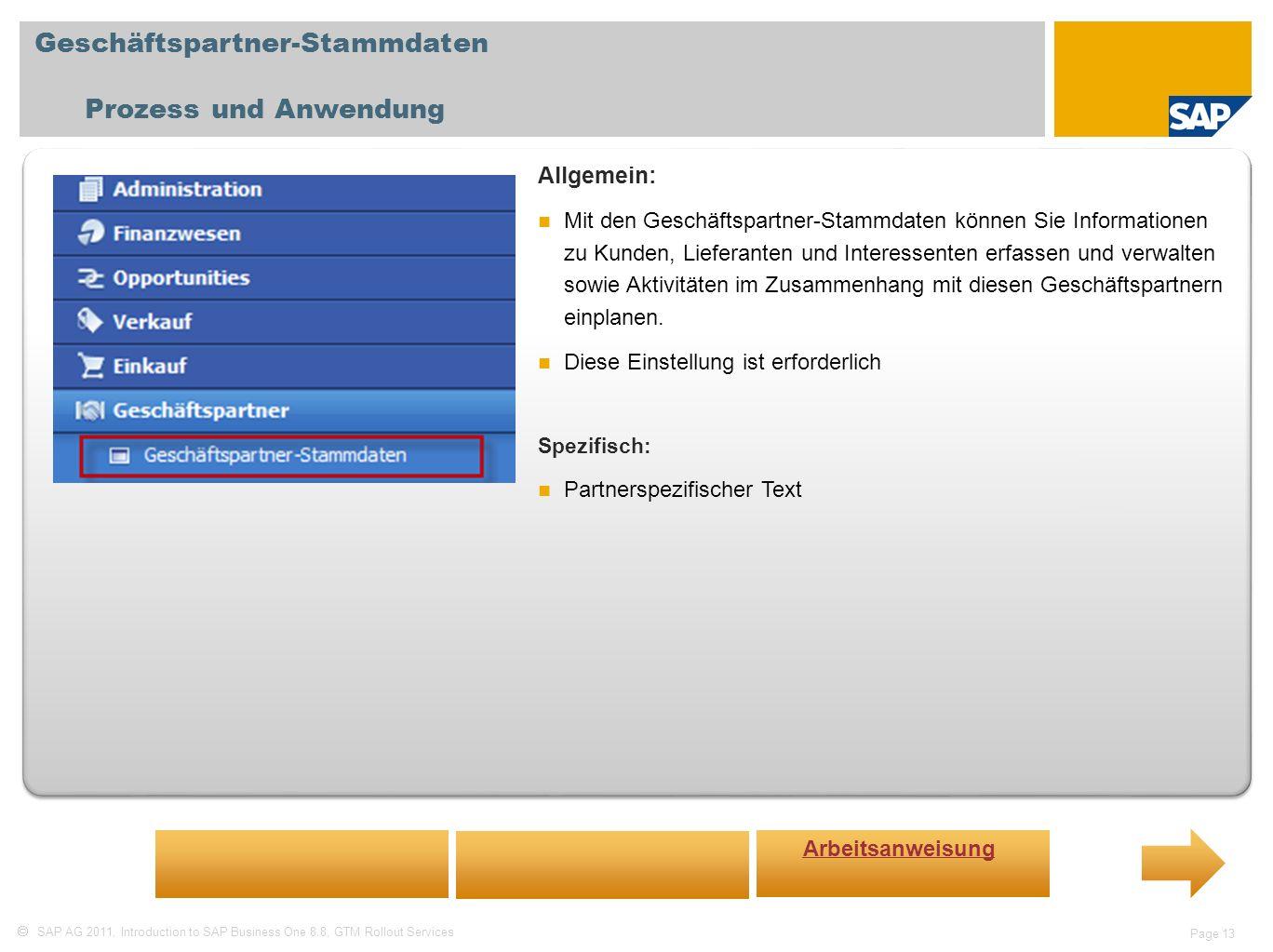 SAP AG 2011, Introduction to SAP Business One 8.8, GTM Rollout Services Page 13 Geschäftspartner-Stammdaten Prozess und Anwendung Allgemein: Mit den G
