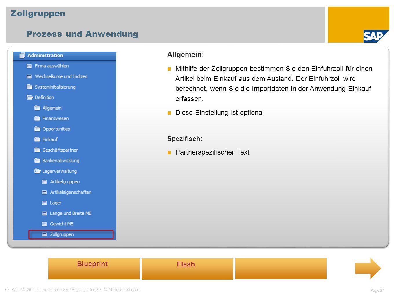 SAP AG 2011, Introduction to SAP Business One 8.8, GTM Rollout Services Page 27 Zollgruppen Prozess und Anwendung Allgemein: Mithilfe der Zollgruppen