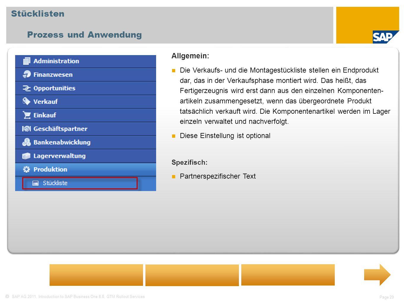 SAP AG 2011, Introduction to SAP Business One 8.8, GTM Rollout Services Page 29 Stücklisten Prozess und Anwendung Allgemein: Die Verkaufs- und die Mon