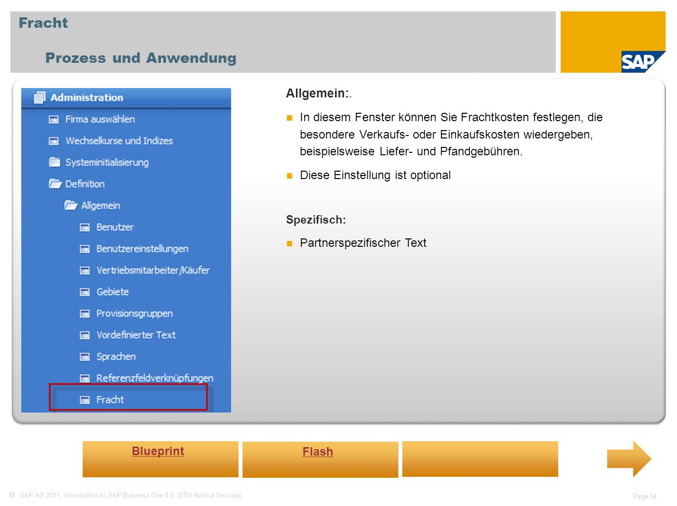 SAP AG 2011, Introduction to SAP Business One 8.8, GTM Rollout Services Page 34 Fracht Prozess und Anwendung Allgemein:. In diesem Fenster können Sie
