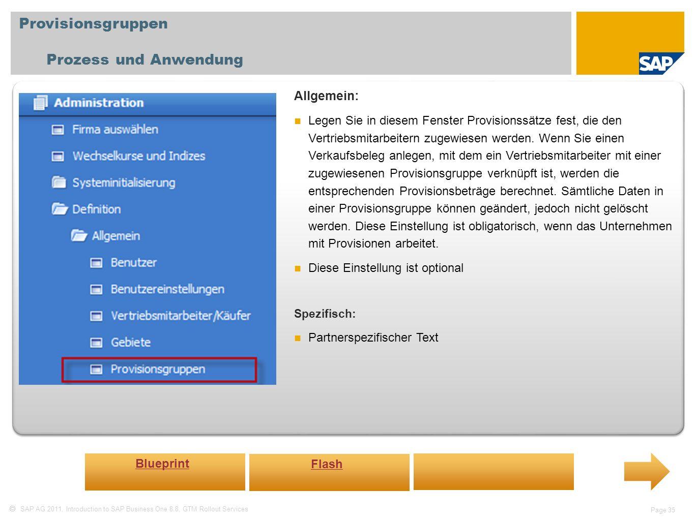 SAP AG 2011, Introduction to SAP Business One 8.8, GTM Rollout Services Page 35 Provisionsgruppen Prozess und Anwendung Allgemein: Legen Sie in diesem