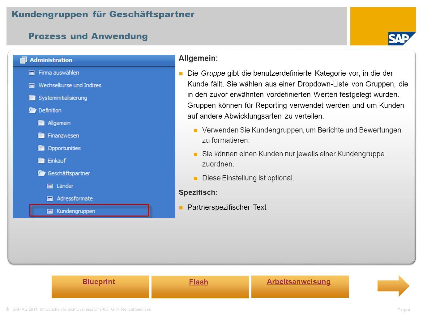 SAP AG 2011, Introduction to SAP Business One 8.8, GTM Rollout Services Page 4 Kundengruppen für Geschäftspartner Prozess und Anwendung Allgemein: Die