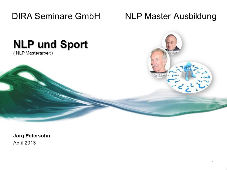 DIRA Seminare GmbHNLP Master Ausbildung NLP und Sport ( NLP Masterarbeit ) Jörg Petersohn April 2013 1