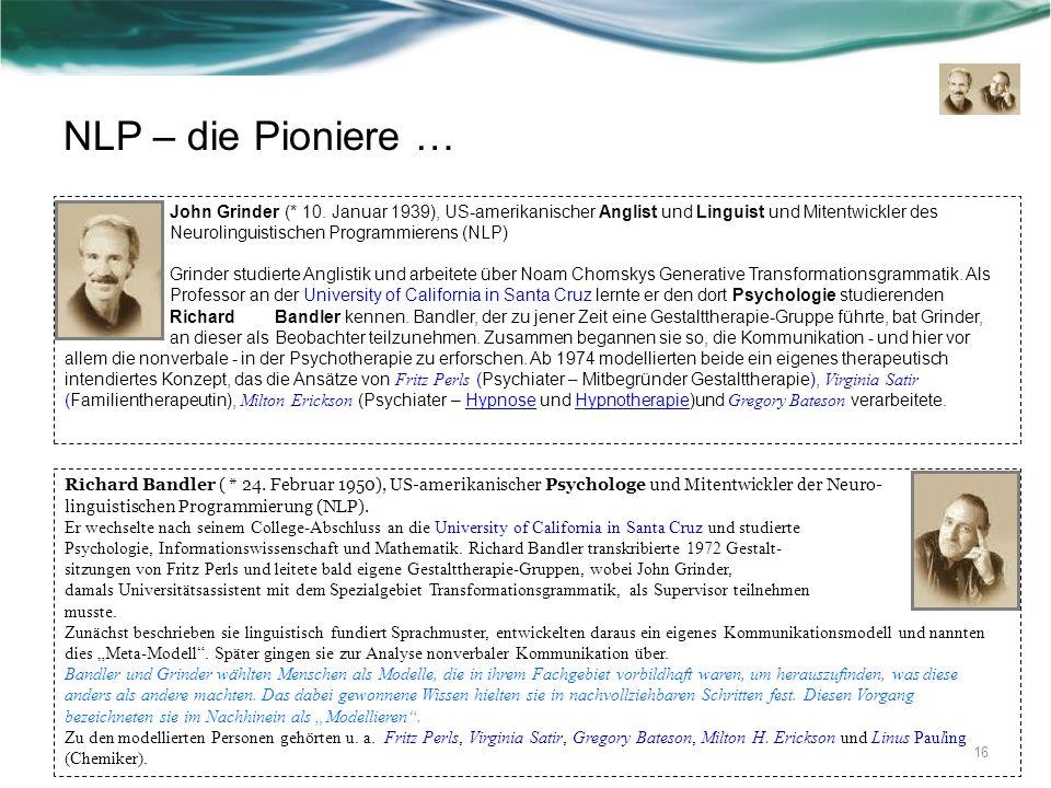NLP – die Pioniere … John Grinder (* 10. Januar 1939), US-amerikanischer Anglist und Linguist und Mitentwickler des Neurolinguistischen Programmierens