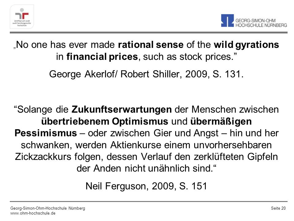 No one has ever made rational sense of the wild gyrations in financial prices, such as stock prices. George Akerlof/ Robert Shiller, 2009, S. 131. Sol