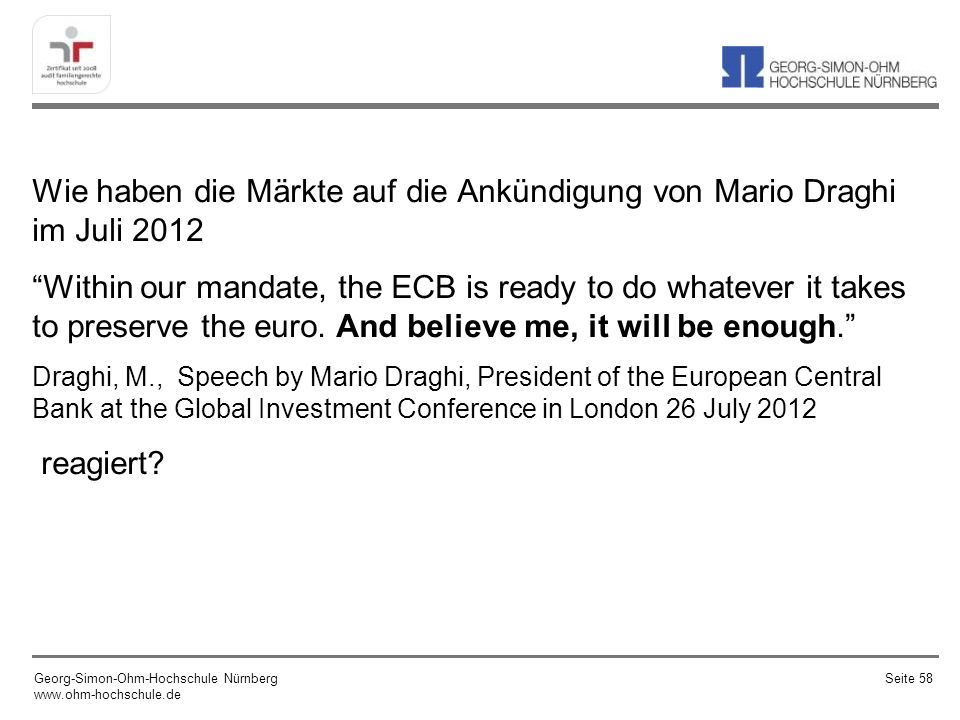 Wie haben die Märkte auf die Ankündigung von Mario Draghi im Juli 2012 Within our mandate, the ECB is ready to do whatever it takes to preserve the eu