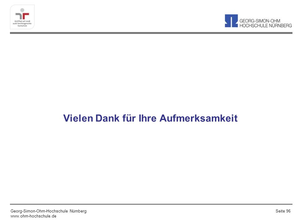 Vielen Dank für Ihre Aufmerksamkeit Georg-Simon-Ohm-Hochschule Nürnberg www.ohm-hochschule.de Seite 96