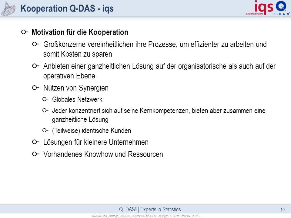 Q–DAS ® | Experts in Statistics Kooperation Q-DAS - iqs Motivation für die Kooperation Großkonzerne vereinheitlichen ihre Prozesse, um effizienter zu