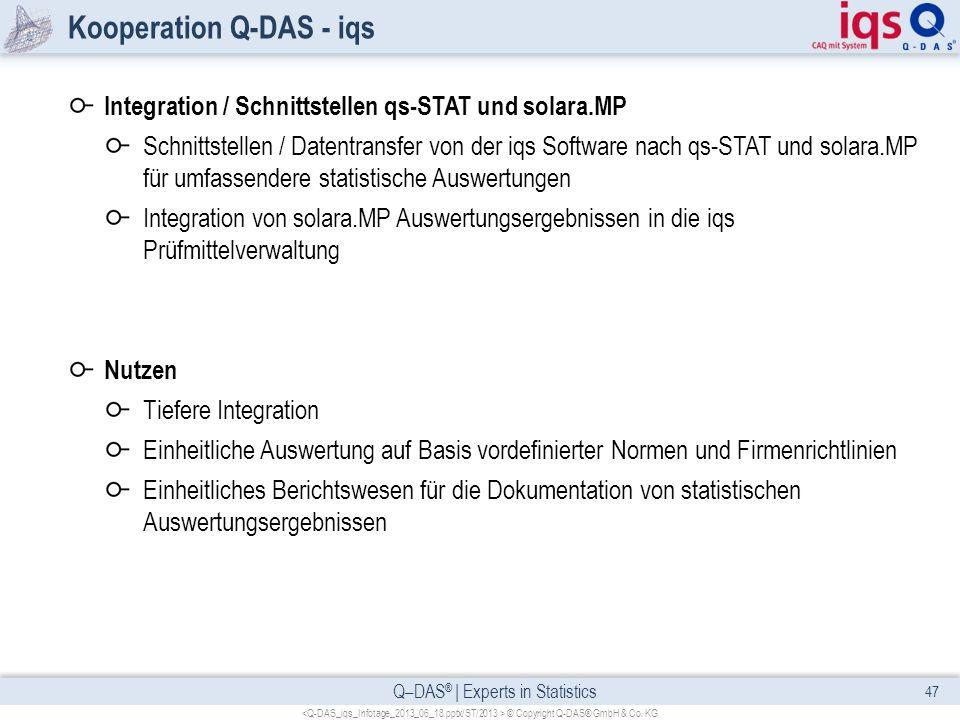 Q–DAS ® | Experts in Statistics Kooperation Q-DAS - iqs Integration / Schnittstellen qs-STAT und solara.MP Schnittstellen / Datentransfer von der iqs