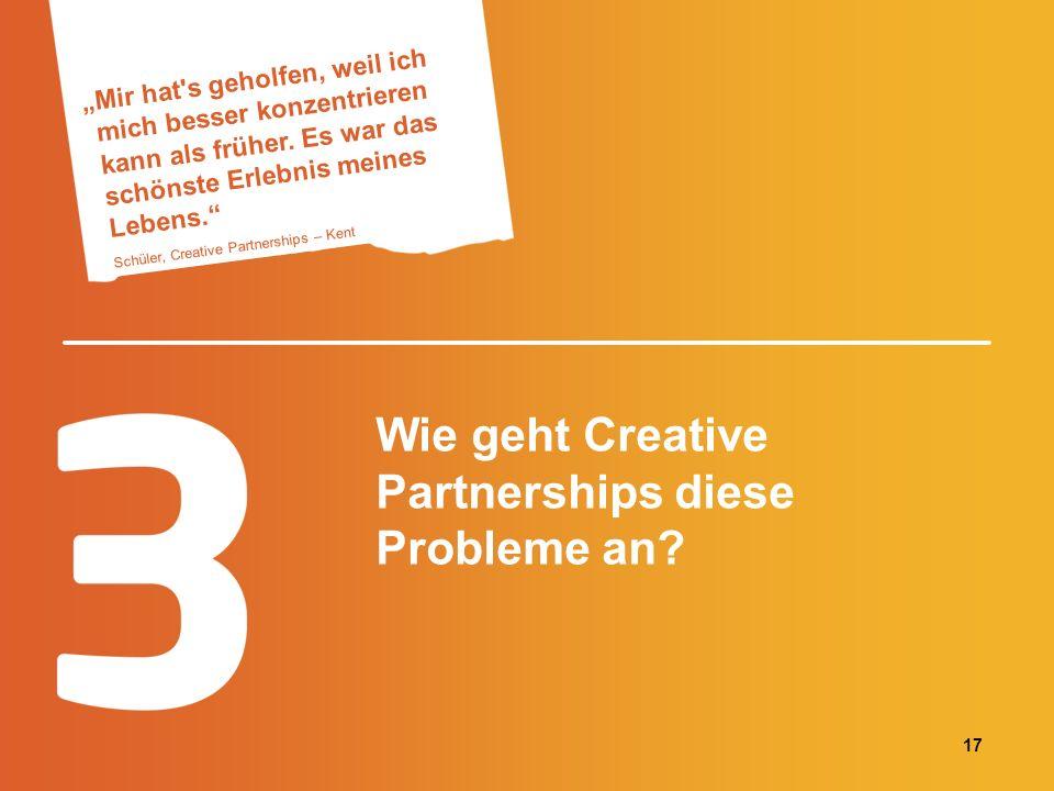 Wie geht Creative Partnerships diese Probleme an? Mir hat's geholfen, weil ich mich besser konzentrieren kann als früher. Es war das schönste Erlebnis