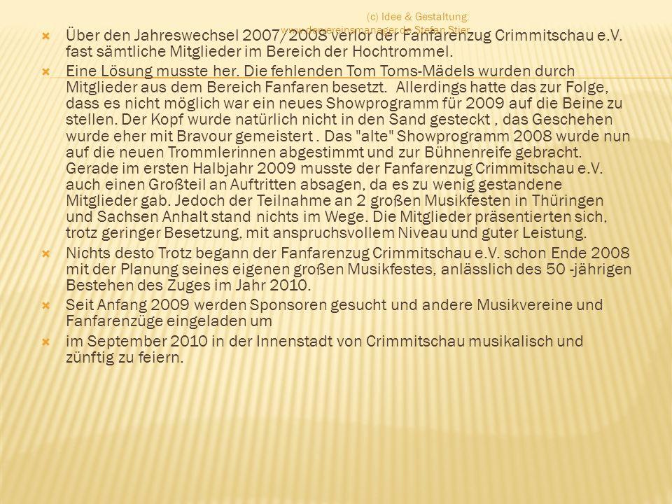 Über den Jahreswechsel 2007/2008 verlor der Fanfarenzug Crimmitschau e.V. fast sämtliche Mitglieder im Bereich der Hochtrommel. Eine Lösung musste her