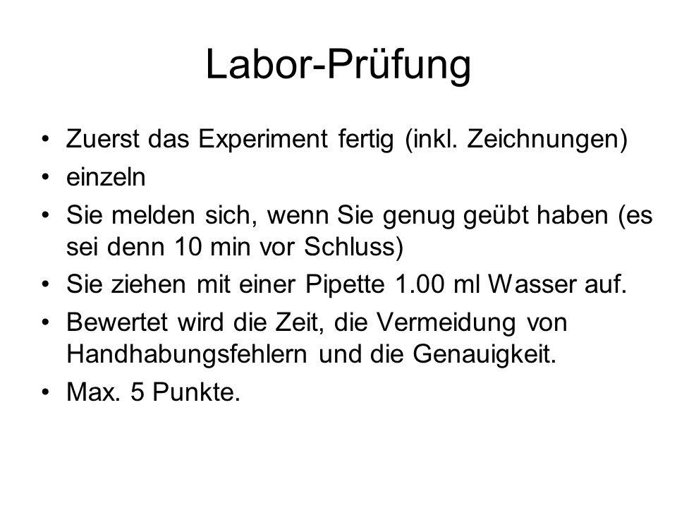 Labor-Prüfung Zuerst das Experiment fertig (inkl.