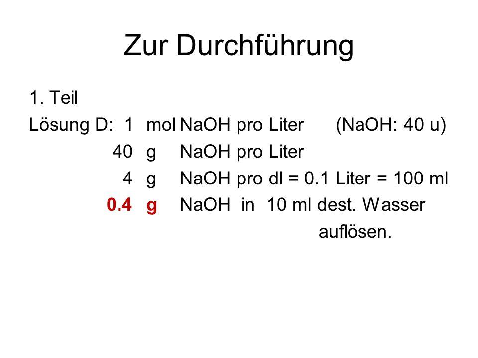 Zur Durchführung 1.Teil Lösung E: Aus D durch zehnfaches Verdünnen.