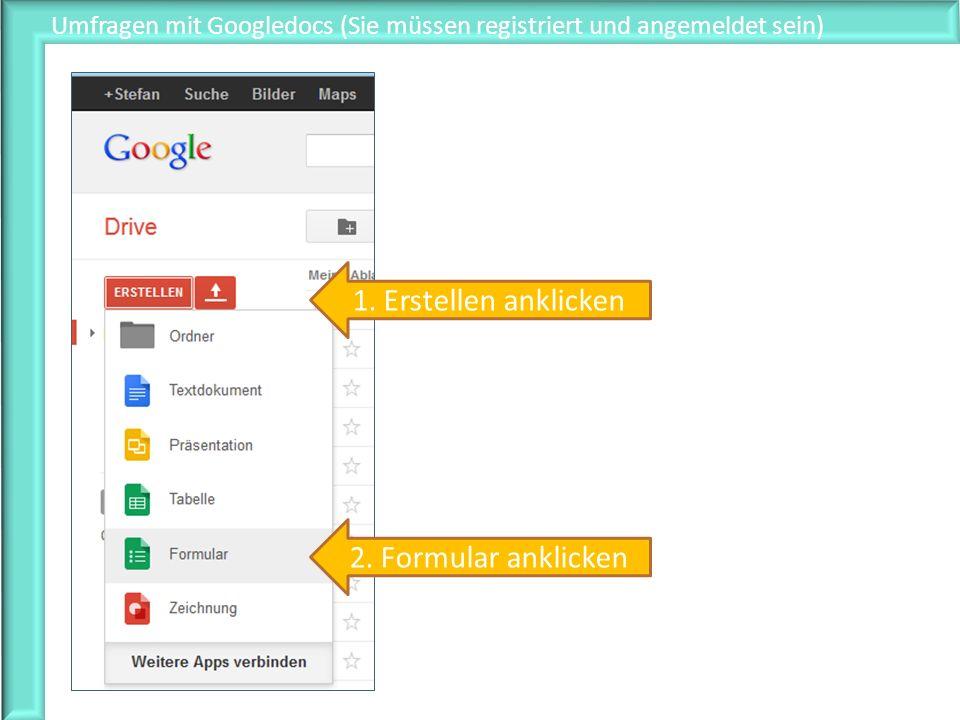 Umfragen mit Googledocs (Sie müssen registriert und angemeldet sein) 1. Erstellen anklicken 2. Formular anklicken