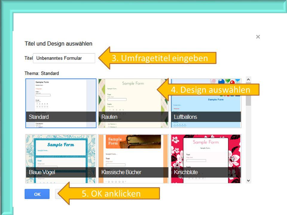 3. Umfragetitel eingeben 4. Design auswählen 5. OK anklicken