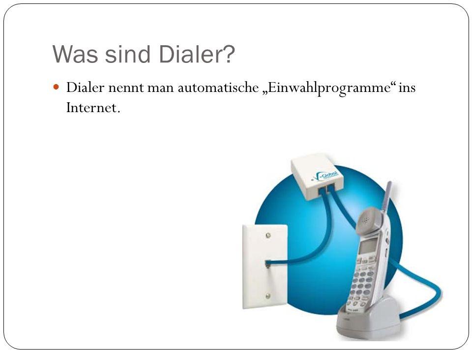Was sind Dialer? Dialer nennt man automatische Einwahlprogramme ins Internet.