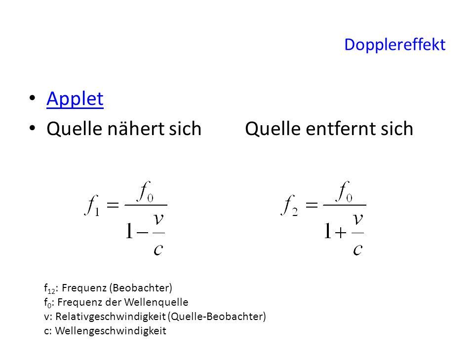 Dopplereffekt Applet Quelle nähert sich Quelle entfernt sich f 12 : Frequenz (Beobachter) f 0 : Frequenz der Wellenquelle v: Relativgeschwindigkeit (Q
