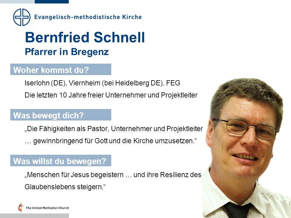 Bernfried Schnell Pfarrer in Bregenz Iserlohn (DE), Viernheim (bei Heidelberg DE). FEG Die letzten 10 Jahre freier Unternehmer und Projektleiter Woher